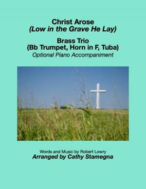 Christ Arose (Low in the Grave He Lay) (Flexible Brass Trio, Optional Piano Accompaniment)