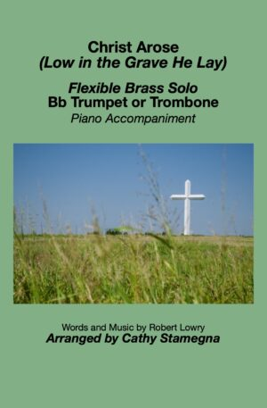 Christ Arose (Low in the Grave He Lay) (Flexible Brass Solo for Bb Trumpet or Trombone, Piano Accompaniment)