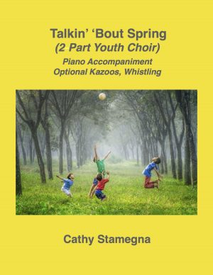 Talkin' 'Bout Spring (2-Part Youth Choir, Piano, Optional Kazoos, Whistling)