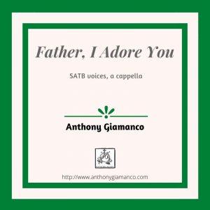 FATHER, I ADORE YOU – SATB, a cappella