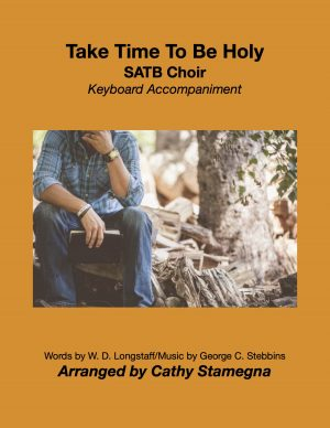 Take Time To Be Holy (Choir, Keyboard Accompaniment) for SATB, SAB, SSA, TTB