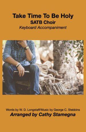 Take Time To Be Holy (Choir, Keyboard Accompaniment) for SATB, SAB, SSA, TTB