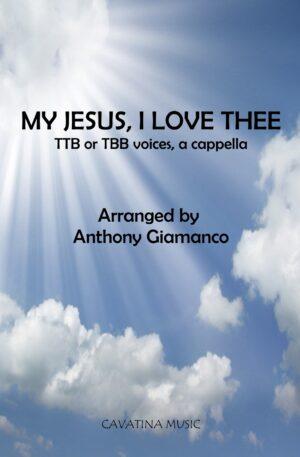 MY JESUS, I LOVE THEE – TTB/TBB, a cappella
