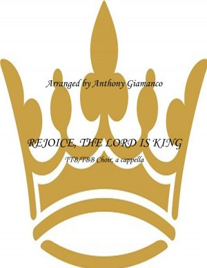 REJOICE, THE LORD IS KING – TBB/TTB, a cappella