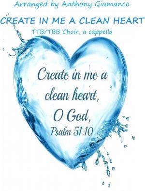 CREATE IN ME A CLEAN HEART – TTB/TBB, a cappella