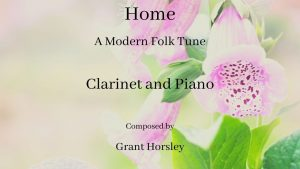 """""""Home"""" A Modern Folk Tune for B flat Clarinet and Piano"""