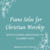 Piano Solos for Christian Worship - Seven Hymns Arranged to Glorify God web cover