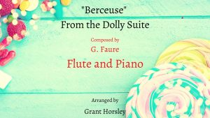 """Berceuse"" from the Dolly Suite. Faure. Flute and Piano"