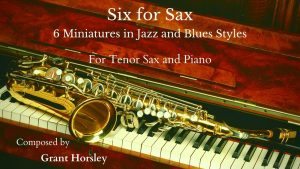 """""""Six for Sax"""" for Tenor Sax and Piano- 6 miniatures in a Jazz and Blues Style.(available for Alto)"""