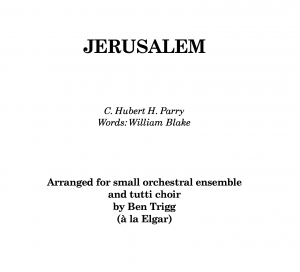 Jerusalem (Hubert Parry) – for small orchestral ensemble and tutti choir