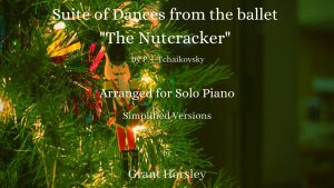 """""""Suite of Dances from the Ballet """"The Nutcracker"""" by Tchaikovsky. Piano Solo- Simplified versions"""