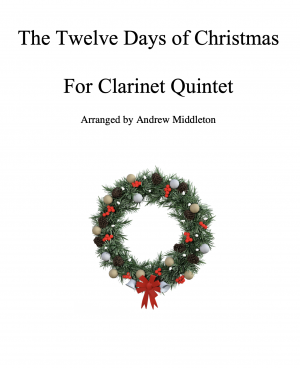 The Twelve Days of Christmas arranged for Clarinet Quintet