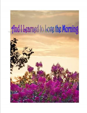 And I Learned to Love the Morning