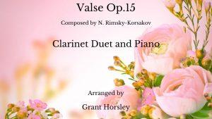 """Valse Op.15"" Rimsky- Korsakov- for Clarinet Duet and Piano"