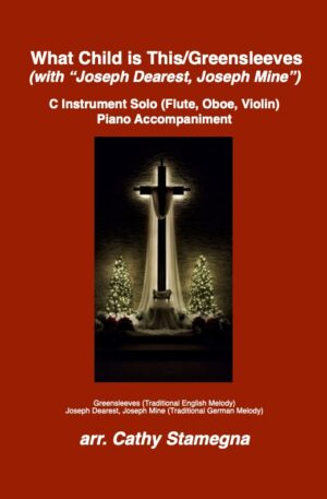 """What Child is This (Greensleeves) with """"Joseph Dearest, Joseph Mine"""" (Instrumental Solo, Piano Accompaniment)"""