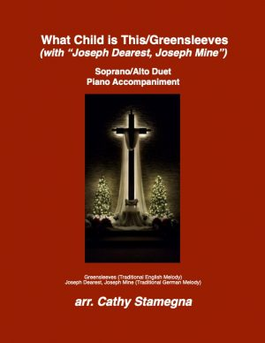 """What Child is This (Greensleeves) with """"Joseph Dearest, Joseph Mine"""" (for SA, TB, ST Duets; 2-Part Choir, Piano Accompaniment)"""