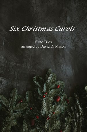 Six Christmas Carols for Flute Trio – Flute Trio and Piano